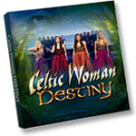 Celtic Woman: Destiny - DVD of program with extra material
